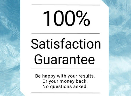 """Our 100% Satisfaction Guarantee"""