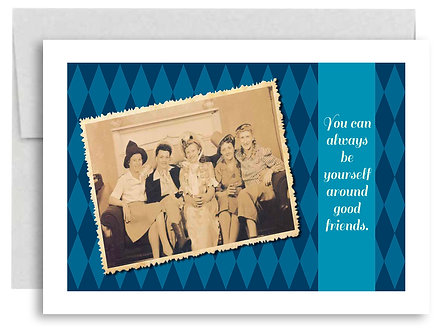 Birthday Card - You Can Always Be Yourself Around Good Friends - Item #301