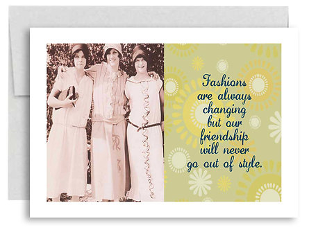 Fashions Are Always Changing But Our Friendship Will Never Go Out... - Item #318
