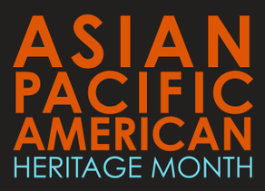 Celebrating Asian Pacific American Heritage Month: Honoring  & Acknowledging the Community