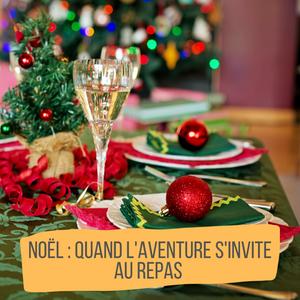 Noël : quand l'aventure s'invite au repas