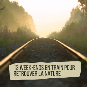 13 week-ends en train pour retrouver la nature depuis Lille