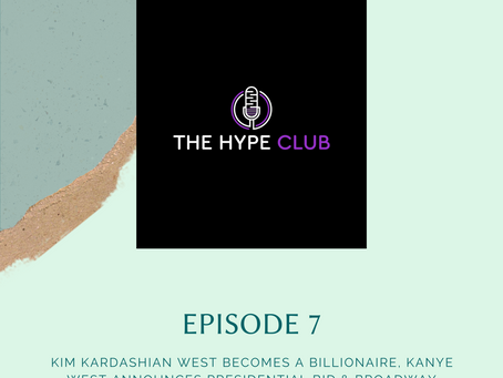 Ep. 7 - Kim Kardashian West Becomes A Billionaire, Kanye West Announces Presidential Bid & Broadway