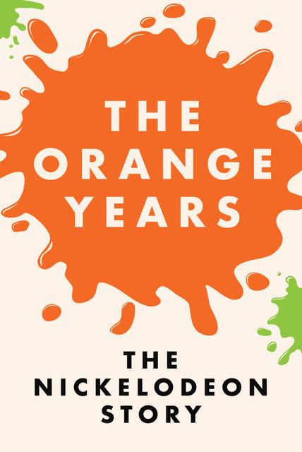 The Orange Years: The Nickelodeon Story