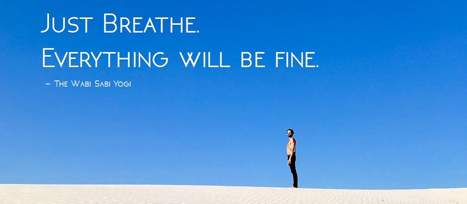 Just breathe. Everything will be fine.