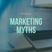 Debunking Marketing Myths