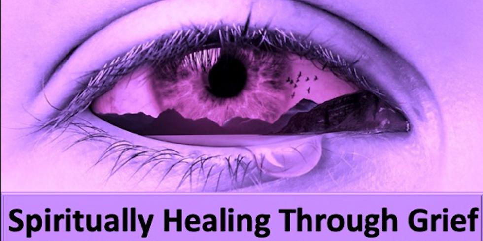 Spiritually Healing Through Grief Workshop