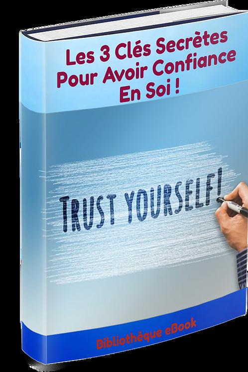 Les 3 Clés Secrètes Pour Avoir Confiance En Soi ! (PDF DRM)
