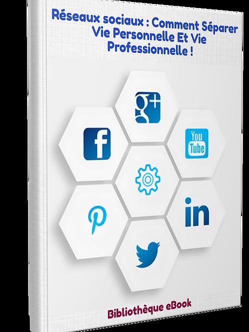 Réseaux sociaux : Comment séparer vie personnelle et vie professionnelle. (PDF D