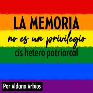 La memoria no es un privilegio cis hetero patriarcal