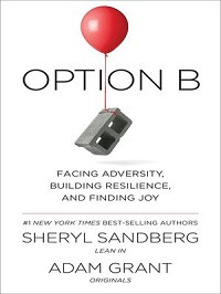"""Option B: Facing Adversity, Building Resilience, and Finding Joy"" by Sheryl Sandberg and"