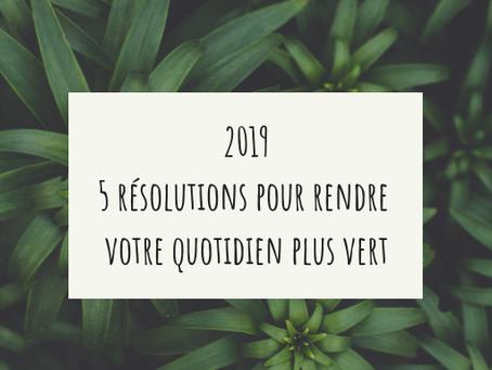 2019 / 5 résolutionspour rendrevotre quotidienplus vert.