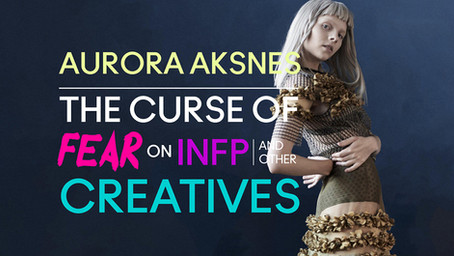 Aurora Aksnes - The Curse of FEAR on INFP (& other) Creatives.