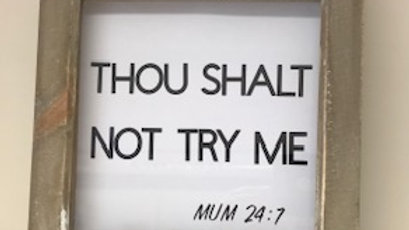 Thou Shalt Not Try Me Frame