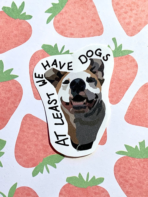 At Least We Have Dogs Matte Sticker - Hand drawn