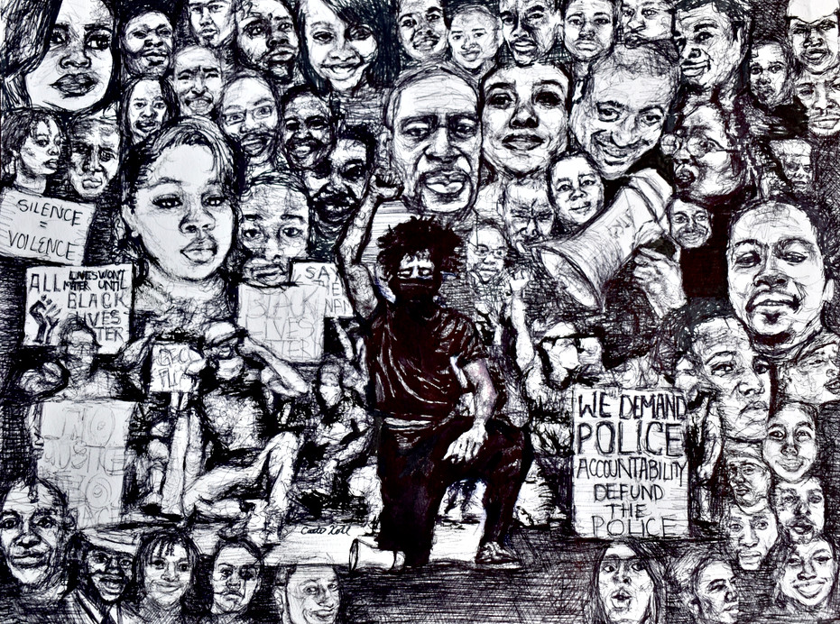 Caitie Kohl Black Lives Matter 9x12in ink on paper 2020  The rate at which black Americans are killed by police is more than twice as high as the rate for white Americans.  The individuals depicted in this drawing have lost their lives at the hands of police in the U.S. since Eric Garner's death in July 2014: Akai Gurley, Albert Joseph Davis, Alexia Christian, Anthony Hill, Antwon Rose II, Atatiana Jefferson, Botham Jean, Brendon Glenn, Breonna Taylor, Christian Taylor, Dante Parker, Darrius Stewart, Dominique Clayton, Eric Garner, Eric Harris, Eric Reason, Ezell Ford, Frank Smart, Freddie Carlos Gray, George Floyd, Jerame Reid, Joseph Mann, John Crawford III, Jonathan Sanders, Laquan McDonald, Matthew Ajibade, Michael Brown, Michael Lorenzo Dean, Michael Sabbie, Michelle Cusseaux, Mya Hall, Natasha McKenna, Pamela Turner, Phillip White, Rumain Brisbon, Salvado Ellswood, Samuel DuBose, Sandra Bland, Stephon Clark, Tamir Rice, Tanisha Anderson, Tony Robinson, Tony Terrell Robinson, Victo Larosa III, Walter Lamar Scott, William L. Chapman II, Also depicted: Oluwatoyin Salau
