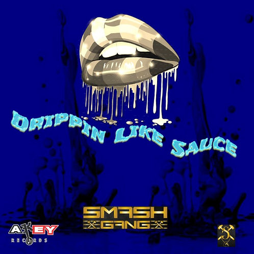 "Smash Gang ""Drippin Like Sauce"""
