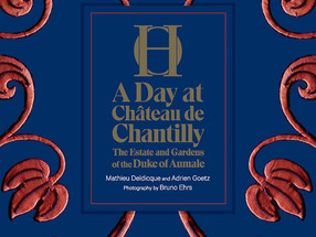 Majestic memory - 'A Day at Château de Chantilly: The Estate and Gardens of the Duke of Aumale'