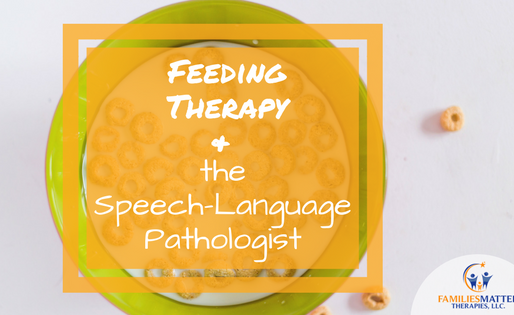 Feeding Therapy and the Speech Language Pathologist