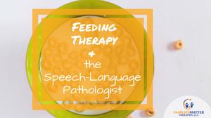 Feeding Therapy and the Speech Language Pathologist