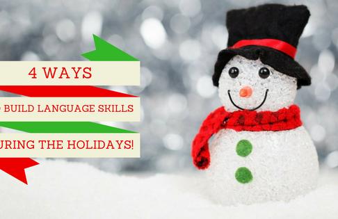 4 Ways to Build Language Skills During the Winter Holidays!