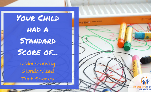 'Your Child had a Standard Score of…' Understanding Standardized Test Scores