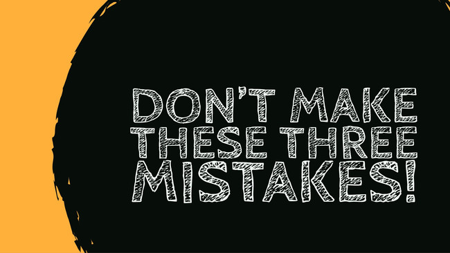 Do you make these three mistakes???