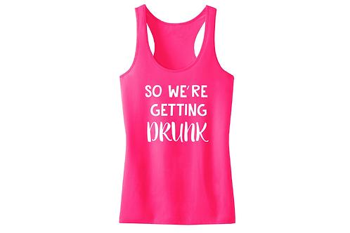 So we're getting drunk