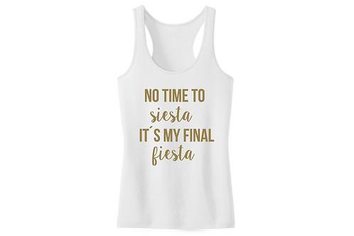 No time to siesta It's my final fiesta