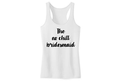 The no chill bridesmaid