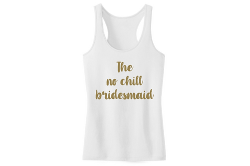 The no chill bridesmaid