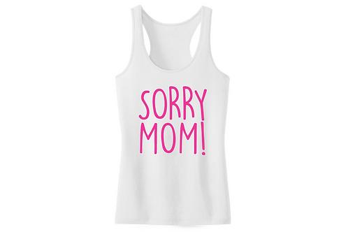 Sorry Mom!