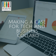 Making a Case for the Tech and Business 'Collabo'