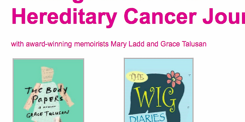 Writing About Your Hereditary Cancer Journey with award-winning memoirists Mary Ladd and Grace Talusan