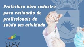 PREFEITURA ABRE CADASTRO PARA VACINAÇÃO DE PROFISSIONAIS DE SAÚDE EM ATIVIDADE
