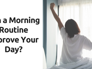 Can a Morning Routine Improve Your Day?