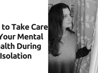 How to Take Care of Your Mental Health During Isolation