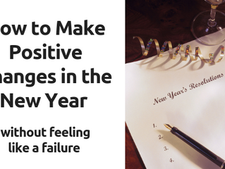 How to Make Positive Changes in the New Year (without feeling like a failure)