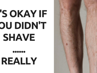 It's OK if You Didn't Shave... REALLY