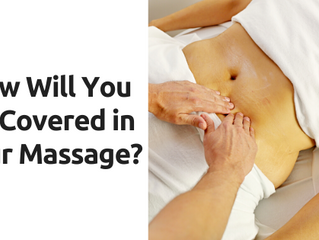 How Will You Be Covered in Your Massage?