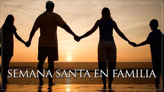 Viviendo la Semana Santa en Familia