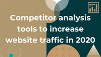 Competitor analysis tools to increase website traffic in 2020