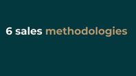 6 Sales methodologies.