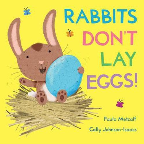 Rabbits Don't Lay Eggs! By Paula Metcalf and Cally Johnson-Isaacs