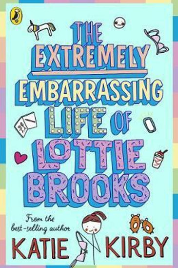 The Extremely Embarrassing Life of Lottie Brooks by Katie Kirby
