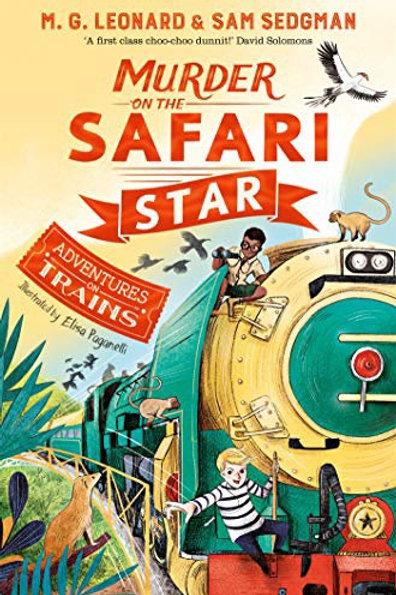 Murder on the Safari Star (Adventures on Trains) by M.G. Leonard & Sam Sedgman