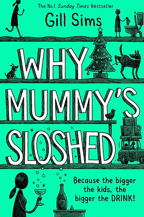 Why Mummy's Sloshed by Gill Sims