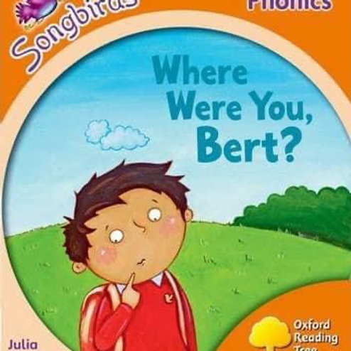 Songbirds Phonics Stage 6 - Where Were You, Bert?