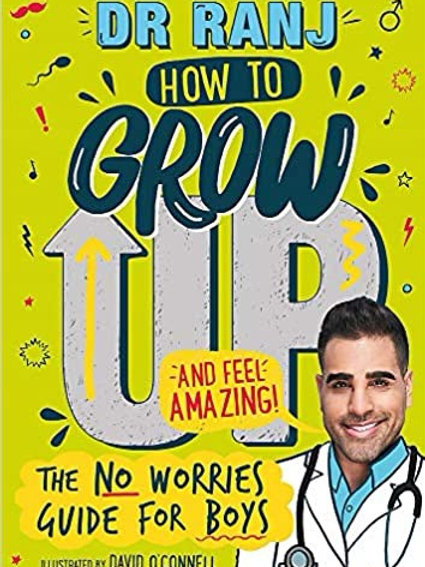 How to Grow Up and Feel Amazing!: The No-Worries Guide for Boys by Dr Ranj