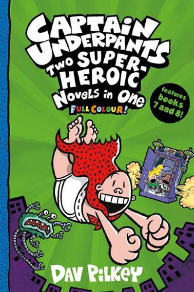 Captain Underpants: Two Super-Heroic Novels in One (Full Colour!)